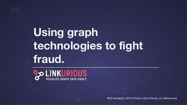 Using graph technologies to fight fraud. SAS founded in 2013 in Paris | http://linkurio.us | @linkurious