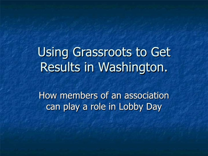 Using Grassroots to Get Results in Washington. How members of an association can play a role in Lobby Day