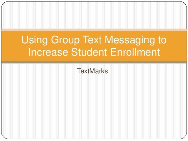 TextMarks Using Group Text Messaging to Increase Student Enrollment