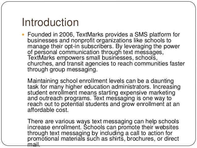 Introduction  Founded in 2006, TextMarks provides a SMS platform for businesses and nonprofit organizations like schools ...