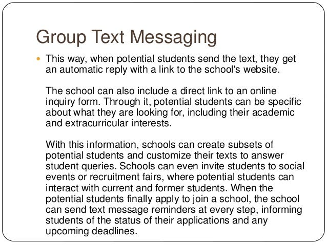 Group Text Messaging  This way, when potential students send the text, they get an automatic reply with a link to the sch...