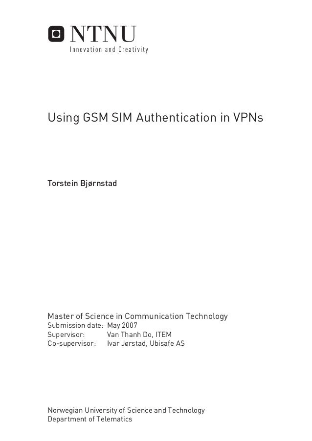 Using GSM SIM Authentication in VPNs  Torstein Bjørnstad  Master of Science in Communication Technology Submission date: M...