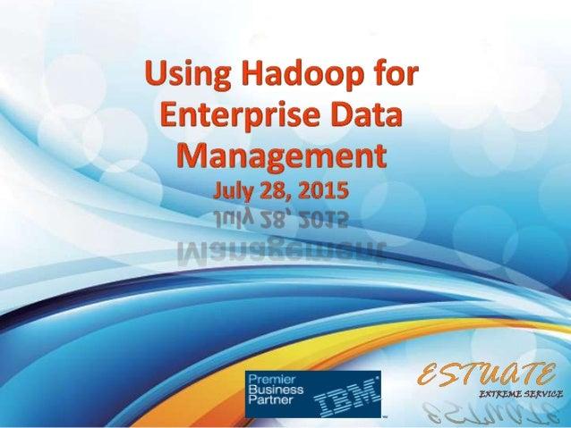 Using Hadoop For Enterprise Data Management