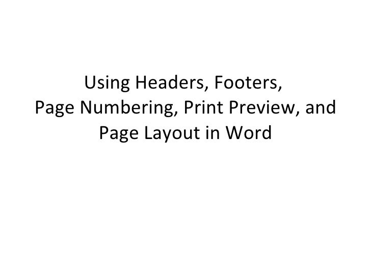 Using Headers, Footers,  Page Numbering, Print Preview, and Page Layout in Word