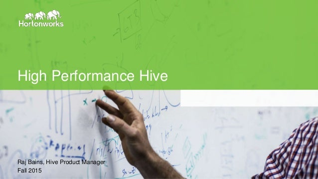 Page1 © Hortonworks Inc. 2014 High Performance Hive Raj Bains, Hive Product Manager Fall 2015