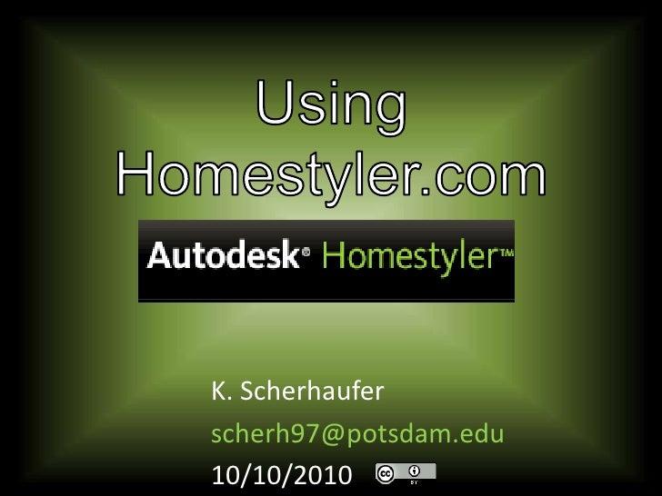 Using Homestyler.com<br />K. Scherhaufer<br />scherh97@potsdam.edu<br />10/10/2010<br />