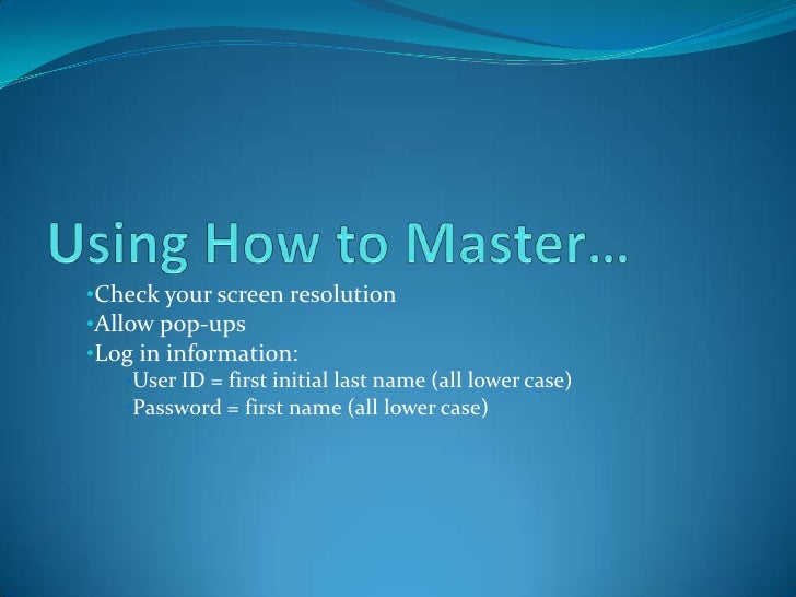Using How to Master…<br /><ul><li>Check your screen resolution