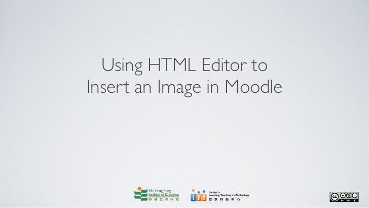 Using HTML Editor toInsert an Image in Moodle