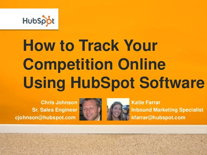 How to Track Your   Competition Online   Using HubSpot Software           Chris Johnson    Katie Farrar       Sr. Sales En...