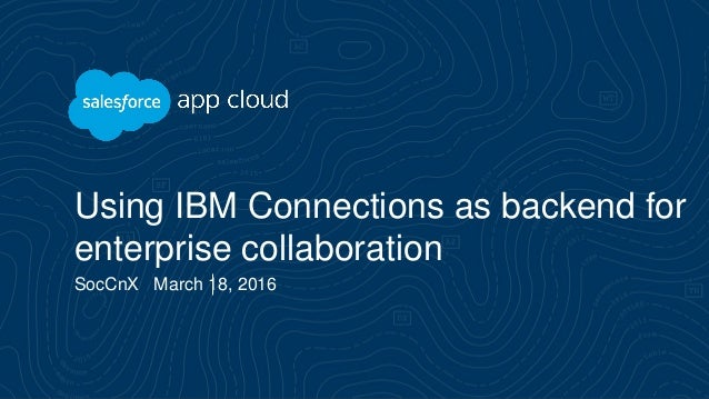 Using IBM Connections as backend for enterprise collaboration SocCnX March 18, 2016