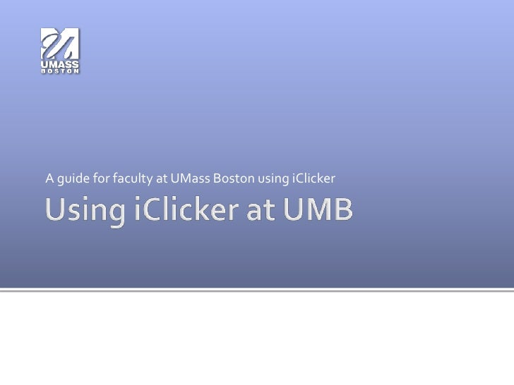 Using iClicker at UMB<br />A guide for faculty at UMass Boston using iClicker<br />