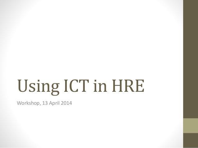 Using ICT in HRE Workshop, 13 April 2014