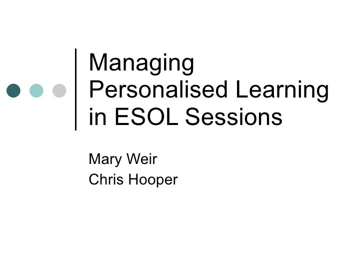 Managing Personalised Learning  in ESOL Sessions Mary Weir Chris Hooper