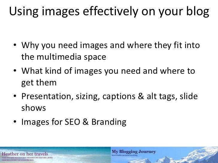 Using images effectively on your blog<br />Why you need images and where they fit into the multimedia space<br />What kind...