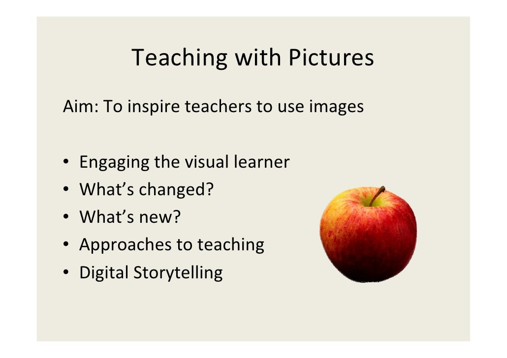 Teaching with Pictures Aim: To inspire teachers to use images  •   Engaging the visual learner •   What's changed? •   Wha...