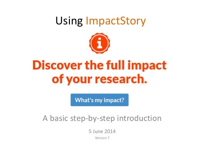 Using ImpactStory A basic step-by-step introduction 5 June 2014 Version 7