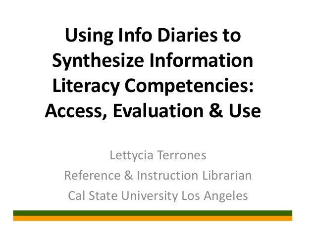 Using Info Diaries toSynthesize InformationLiteracy Competencies:Access, Evaluation & UseLettycia TerronesReference & Inst...