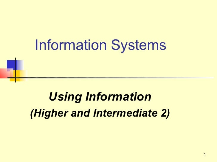 Information Systems   Using Information(Higher and Intermediate 2)                              1