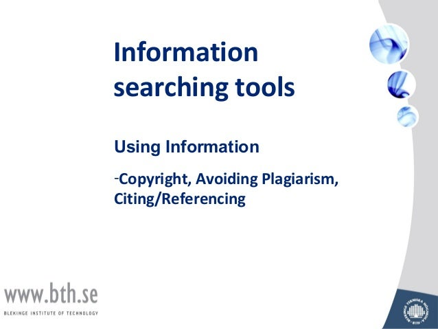 Informationsearching toolsUsing Information-Copyright, Avoiding Plagiarism,Citing/Referencing