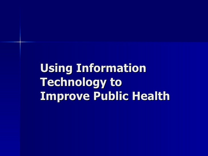 Using Information Technology to Improve Public Health