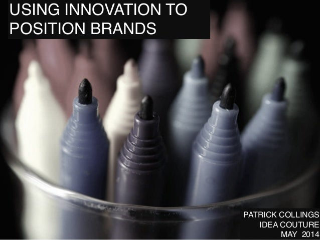 USING INNOVATION TO POSITION BRANDS PATRICK COLLINGS! IDEA COUTURE! MAY 2014