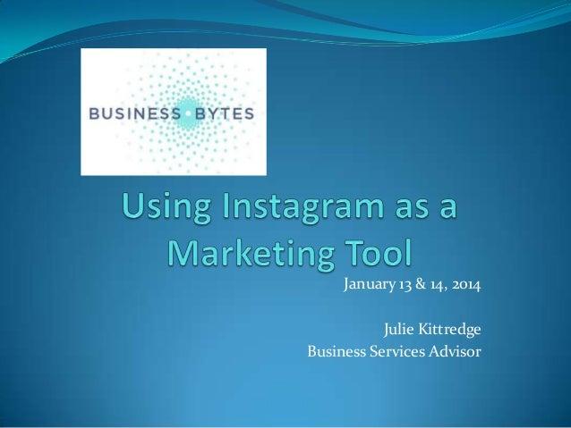 January 13 & 14, 2014 Julie Kittredge Business Services Advisor