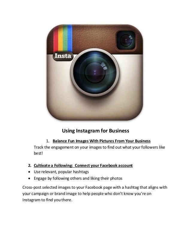 Using Instagram for Business 1. Balance Fun Images With Pictures From Your Business Track the engagement on your images to...