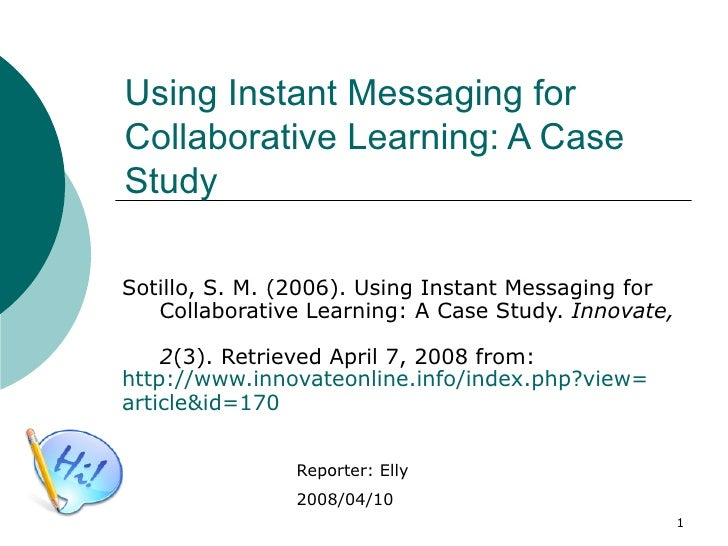 Using Instant Messaging for  Collaborative Learning: A Case Study Sotillo, S. M. (2006). Using Instant Messaging for    Co...