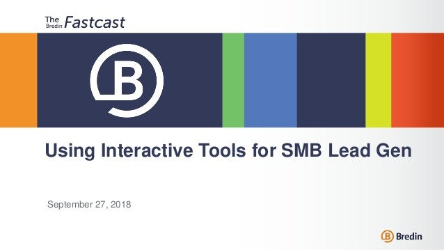 September 27, 2018 Using Interactive Tools for SMB Lead Gen