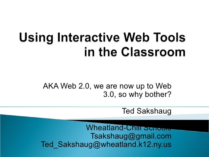 AKA Web 2.0, we are now up to Web 3.0, so why bother? Ted Sakshaug Wheatland-Chili Schools [email_address] [email_address]
