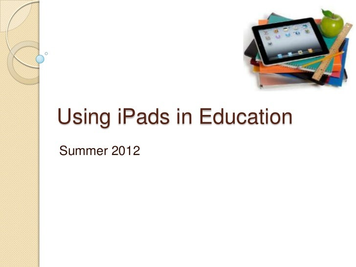 Using iPads in EducationSummer 2012