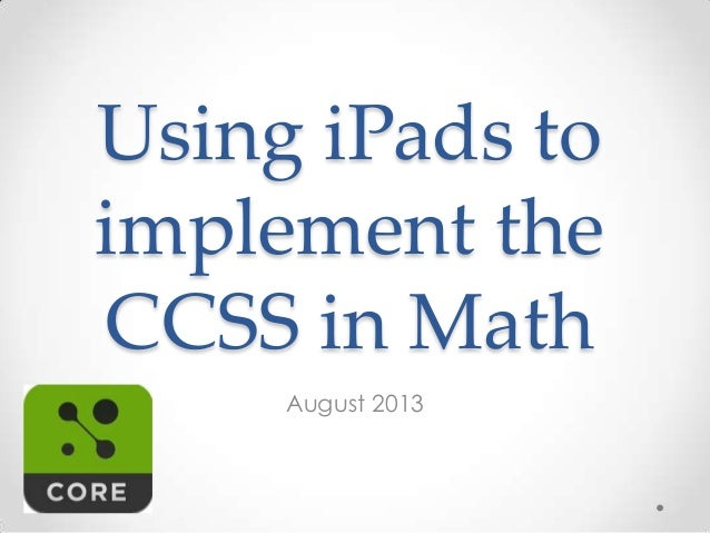 Using iPads to implement the CCSS in Math August 2013