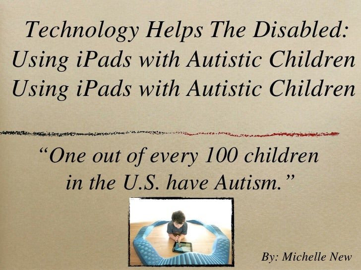 "Technology Helps The Disabled:Using iPads with Autistic ChildrenUsing iPads with Autistic Children  ""One out of every 100 ..."