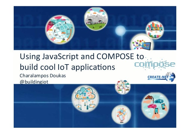 Using  JavaScript  and  COMPOSE  to   build  cool  IoT  applica;ons   Charalampos  Doukas   @build...