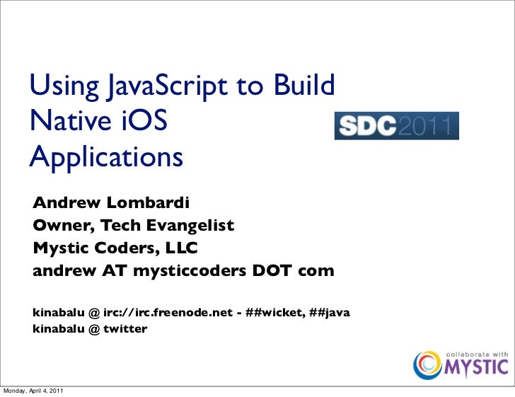 Using JavaScript to Build         Native iOS         Applications          Andrew Lombardi          Owner, Tech Evangelist...