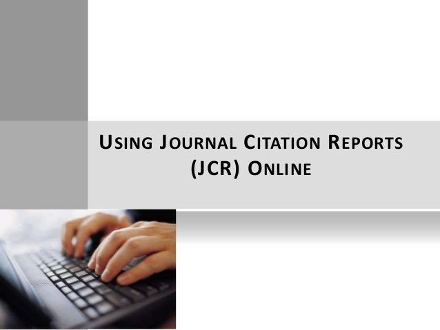 U SING J OURNAL C ITATION R EPORTS           (JCR) O NLINE