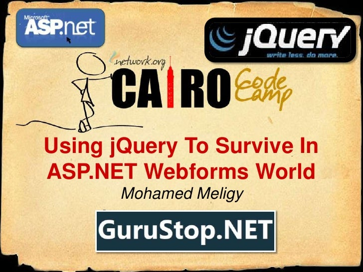 Using jQuery To Survive In ASP.NET Webforms World<br />net<br />ASP.<br />jQuery<br />Mohamed Meligy<br />http://GuruStop....