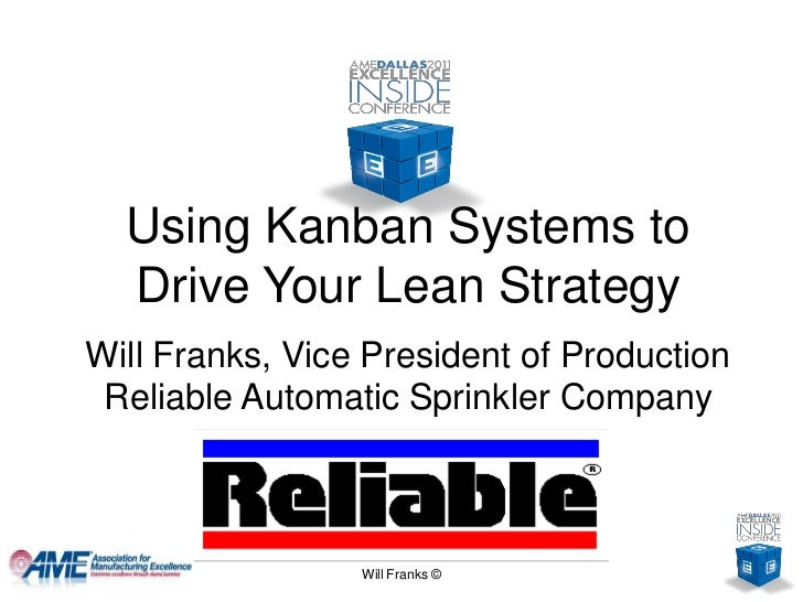 Using Kanban Systems to  Drive Your Lean StrategyWill Franks, Vice President of Production Reliable Automatic Sprinkler Co...