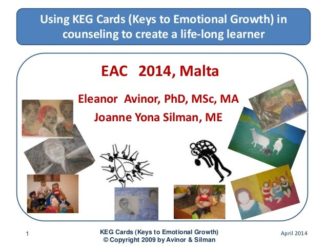 Using KEG Cards (Keys to Emotional Growth) in counseling to create a life-long learner EAC 2014, Malta Eleanor Avinor, PhD...