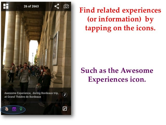 Such as the Awesome Experiences icon. Find related experiences (or information) by tapping on the icons.
