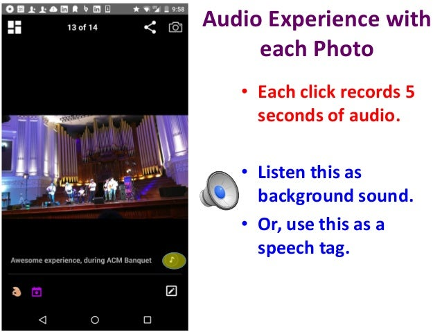Audio Experience with each Photo • Each click records 5 seconds of audio. • Listen this as background sound. • Or, use thi...