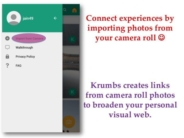 Connect experiences by importing photos from your camera roll  Krumbs creates links from camera roll photos to broaden yo...