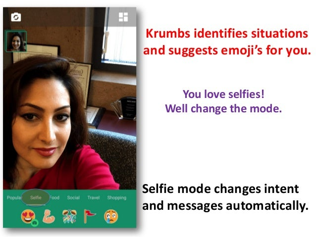Krumbs identifies situations and suggests emoji's for you. Selfie mode changes intent and messages automatically. You love...