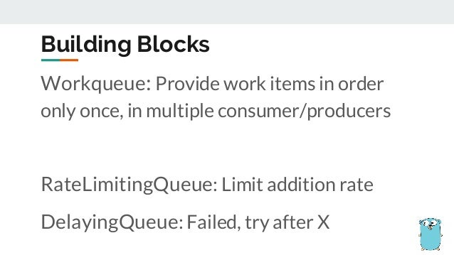 Workqueue: Provide work items in order only once, in multiple consumer/producers RateLimitingQueue: Limit addition rate De...