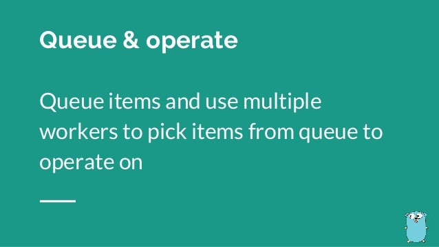 Queue items and use multiple workers to pick items from queue to operate on Queue & operate