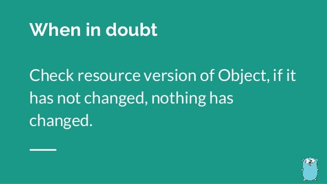 When in doubt Check resource version of Object, if it has not changed, nothing has changed.