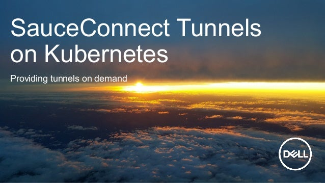 SauceConnect Tunnels on Kubernetes Providing tunnels on demand