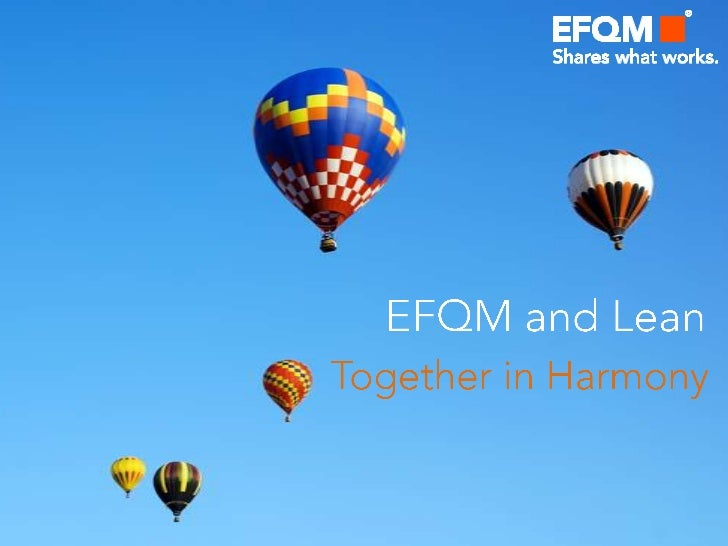 Lean and the EFQM Excellence Model are 2 complementary tools. In the followingpresentation you'll find a description of bo...