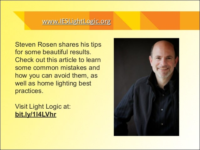 www.IESLightLogic.orgwww.IESLightLogic.org Steven Rosen shares his tips for some beautiful results. Check out this article...