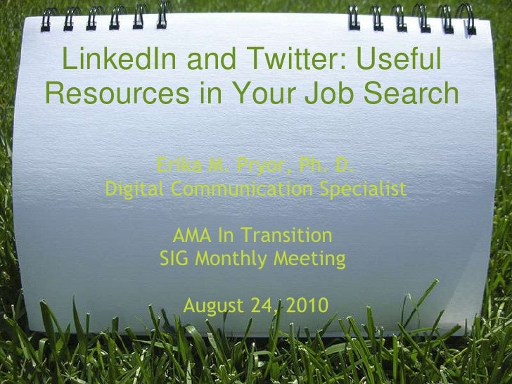 LinkedIn and Twitter: Useful Resources in Your Job Search<br />Erika M. Pryor, Ph. D.<br />Digital Communication Specialis...